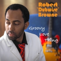 Robert Dubwise Brown - Groovy Love Thing-web