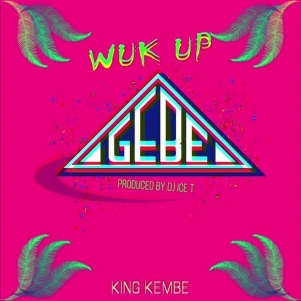 king kembe-gebe wuk up